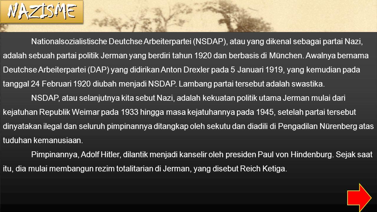 Nationalsozialistische Deutchse Arbeiterpartei (NSDAP), atau yang dikenal sebagai partai Nazi, adalah sebuah partai politik Jerman yang berdiri tahun 1920 dan berbasis di München.