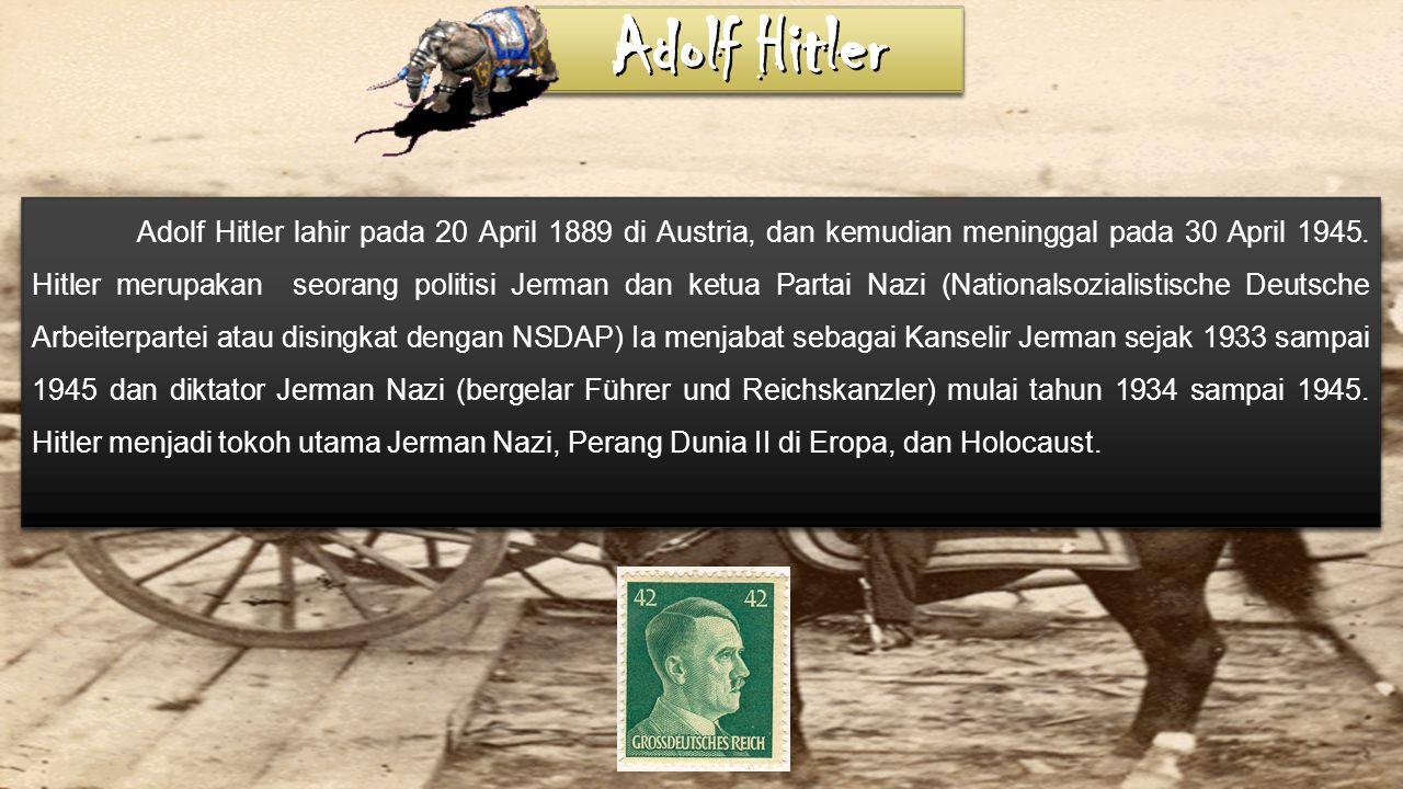 Adolf Hitler lahir pada 20 April 1889 di Austria, dan kemudian meninggal pada 30 April 1945.