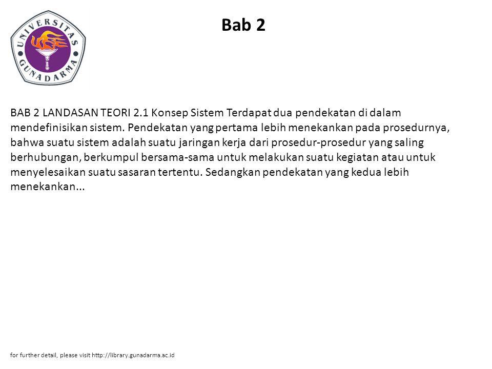 Bab 2 BAB 2 LANDASAN TEORI 2.1 Konsep Sistem Terdapat dua pendekatan di dalam mendefinisikan sistem.