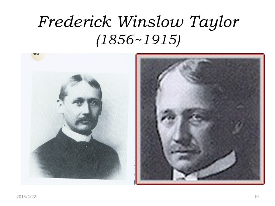 2015/4/2210 Frederick Winslow Taylor (1856~1915)