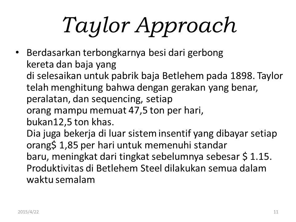 2015/4/2211 Taylor Approach Berdasarkan terbongkarnya besi dari gerbong kereta dan baja yang di selesaikan untuk pabrik baja Betlehem pada 1898. Taylo