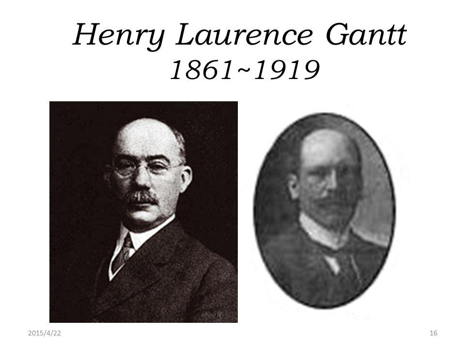 2015/4/2216 Henry Laurence Gantt 1861~1919