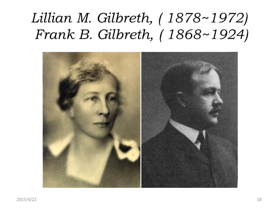 2015/4/2218 Lillian M. Gilbreth, ( 1878~1972) Frank B. Gilbreth, ( 1868~1924)