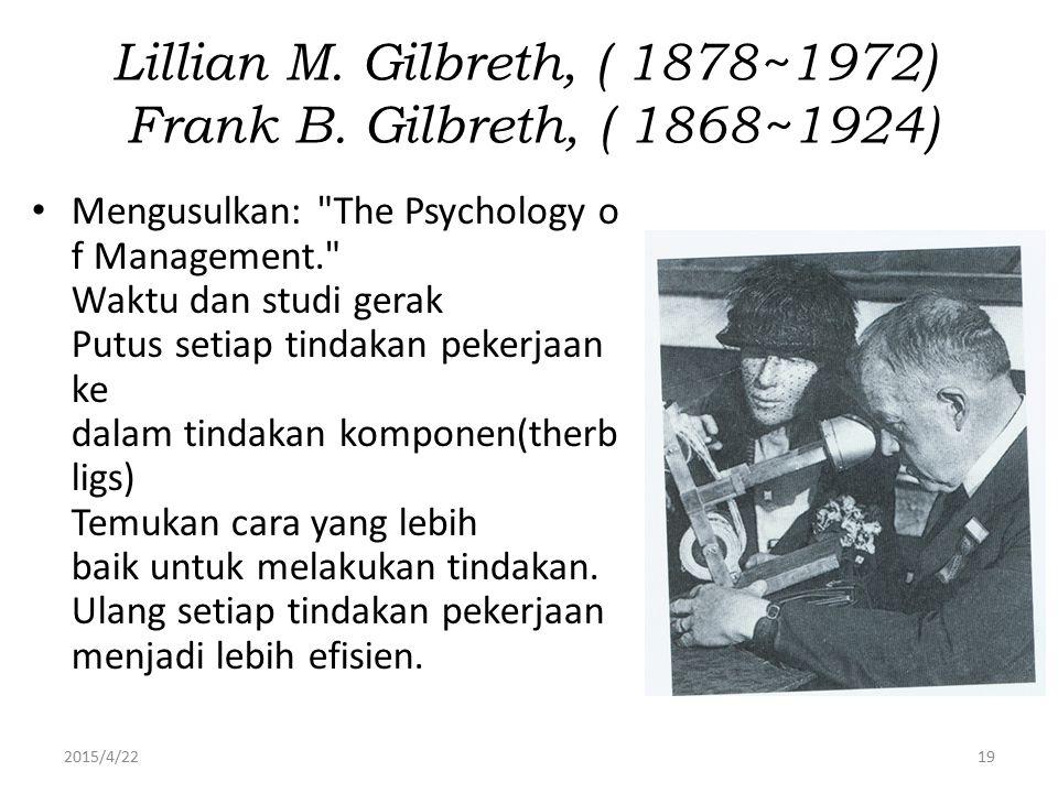 2015/4/2219 Lillian M. Gilbreth, ( 1878~1972) Frank B. Gilbreth, ( 1868~1924) Mengusulkan: