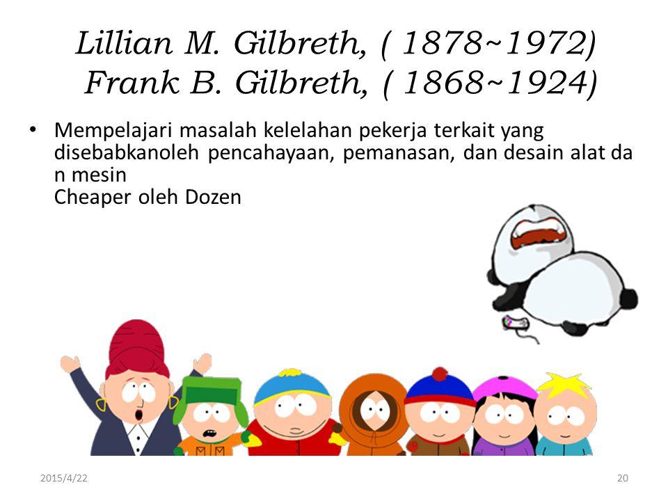 2015/4/2220 Lillian M. Gilbreth, ( 1878~1972) Frank B. Gilbreth, ( 1868~1924) Mempelajari masalah kelelahan pekerja terkait yang disebabkanoleh pencah