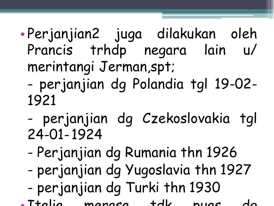 Perjanjian2 juga dilakukan oleh Prancis trhdp negara lain u/ merintangi Jerman,spt; - perjanjian dg Polandia tgl 19-02- 1921 - perjanjian dg Czekoslov