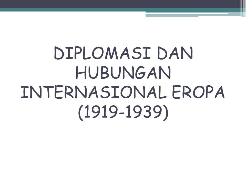  Diplomasi terbuka Eropa dan Masa Pasca PD I  Berakhirnya PD I thn 1918 menandai era baru dlm diplomasi Eropa,yaitu adanya diplomasi tertutup dan rahasia ke diplomasi baru yang dilakukan scr terbuka.