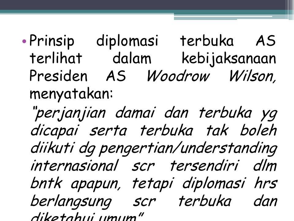 """Prinsip diplomasi terbuka AS terlihat dalam kebijaksanaan Presiden AS Woodrow Wilson, menyatakan: """"perjanjian damai dan terbuka yg dicapai serta terbu"""