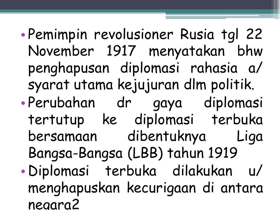 Pemimpin revolusioner Rusia tgl 22 November 1917 menyatakan bhw penghapusan diplomasi rahasia a/ syarat utama kejujuran dlm politik. Perubahan dr gaya