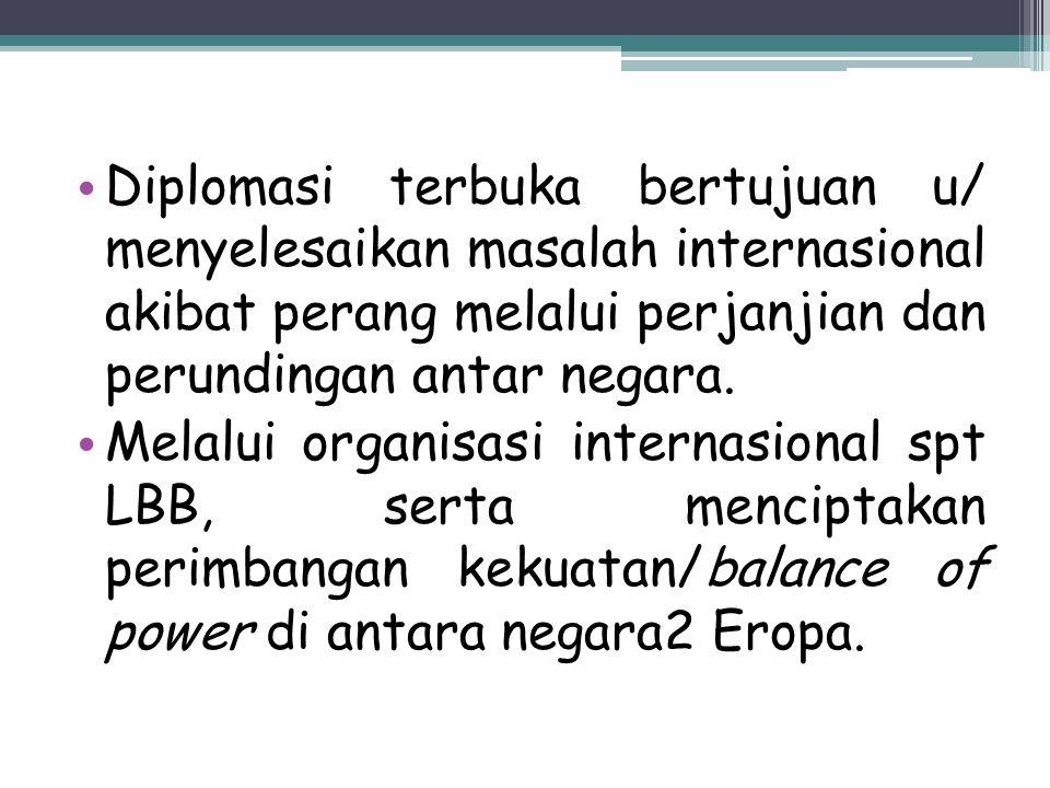 LBB dalam artikel 18 menyatakan bhw setiap perjanjian/kesepakatan internasional yg dilakukan oleh negara2 yg tergabung sbg anggota LBB hrs dilakukan scr terbuka.