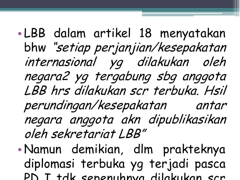 "LBB dalam artikel 18 menyatakan bhw ""setiap perjanjian/kesepakatan internasional yg dilakukan oleh negara2 yg tergabung sbg anggota LBB hrs dilakukan"