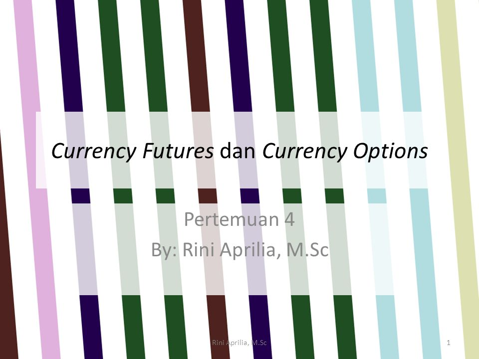 Currency Futures dan Currency Options Pertemuan 4 By: Rini Aprilia, M.Sc Rini Aprilia, M.Sc1