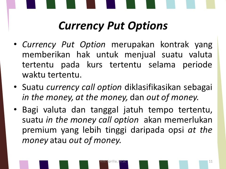 Currency Put Options Currency Put Option merupakan kontrak yang memberikan hak untuk menjual suatu valuta tertentu pada kurs tertentu selama periode w
