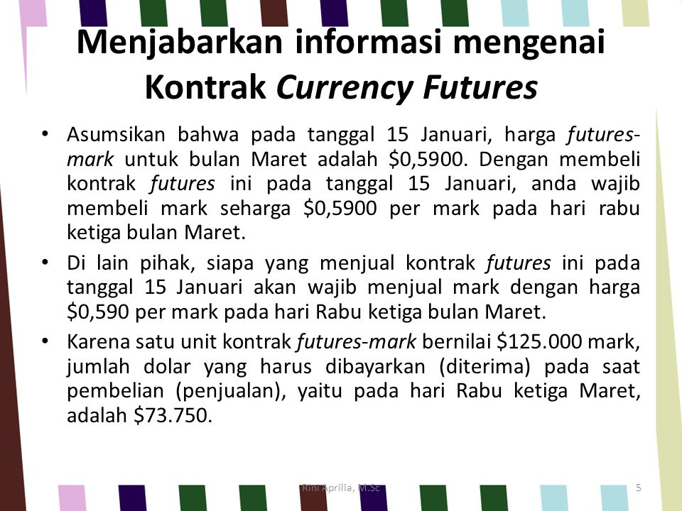 Menjabarkan informasi mengenai Kontrak Currency Futures Asumsikan bahwa pada tanggal 15 Januari, harga futures- mark untuk bulan Maret adalah $0,5900.