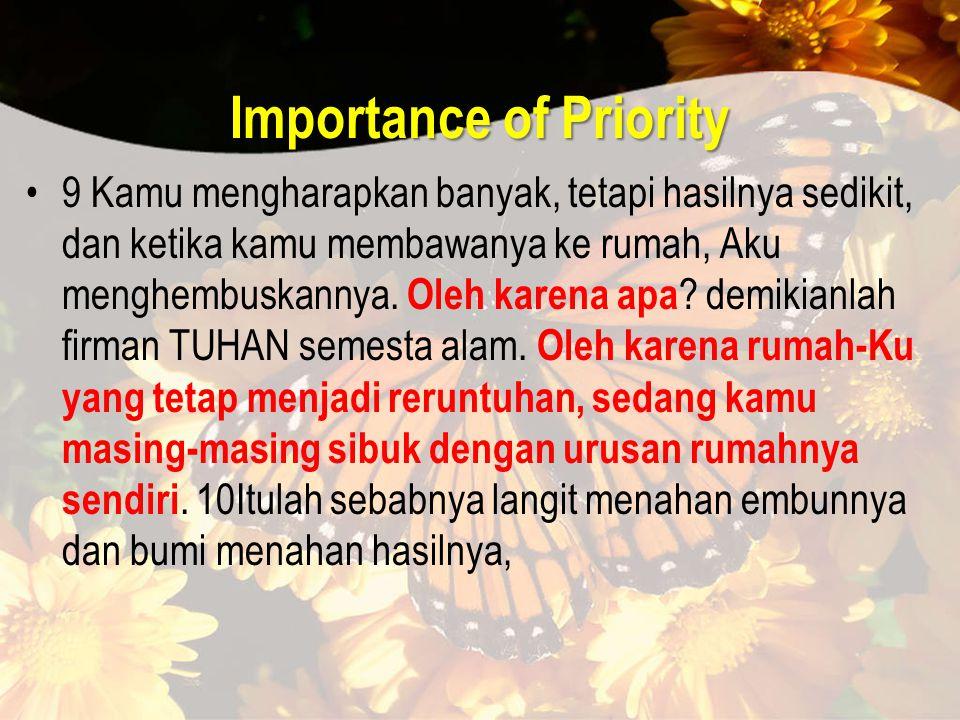 Importance of Priority 9 Kamu mengharapkan banyak, tetapi hasilnya sedikit, dan ketika kamu membawanya ke rumah, Aku menghembuskannya. Oleh karena apa
