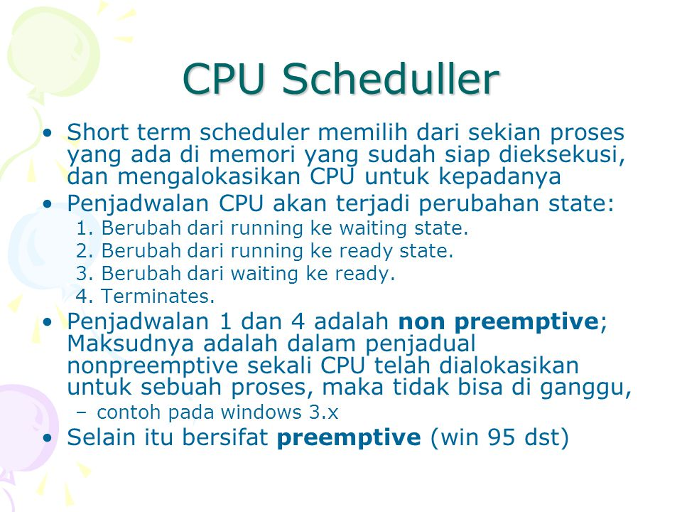 Real Time Schedulling Asumsi: –Ada batasan waktu: ada deadline –Semua kejadian dapat diprediksi –Jika ada banyak proses terjadi bersamaan, maka semua deadline harus terpenuhi.