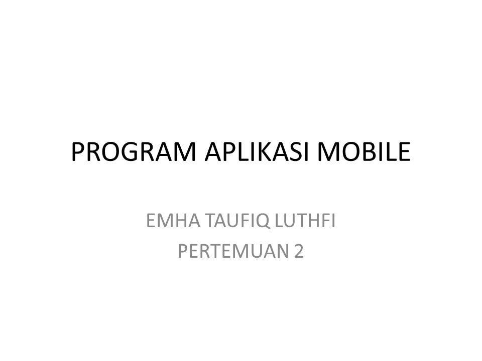 PROGRAM APLIKASI MOBILE EMHA TAUFIQ LUTHFI PERTEMUAN 2
