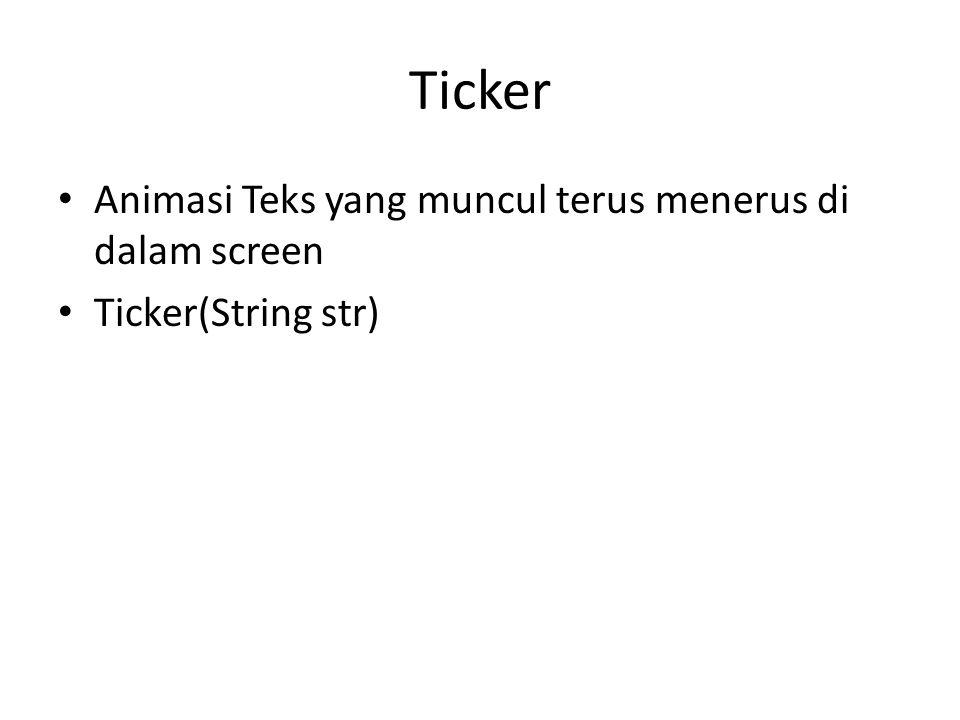 Ticker Animasi Teks yang muncul terus menerus di dalam screen Ticker(String str)