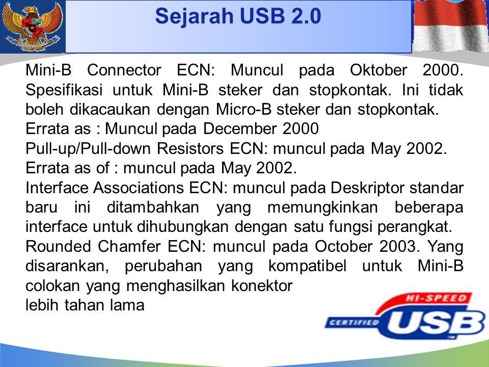 Sejarah USB 2.0 Mini-B Connector ECN: Muncul pada Oktober 2000. Spesifikasi untuk Mini-B steker dan stopkontak. Ini tidak boleh dikacaukan dengan Micr