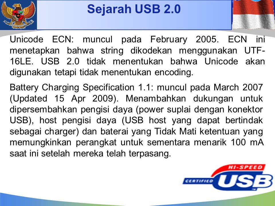 Sejarah USB 2.0 Unicode ECN: muncul pada February 2005. ECN ini menetapkan bahwa string dikodekan menggunakan UTF- 16LE. USB 2.0 tidak menentukan bahw