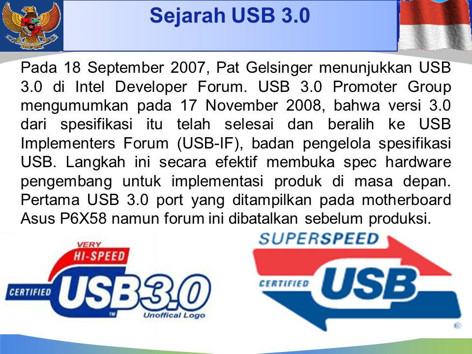 Sejarah USB 3.0 Pada 18 September 2007, Pat Gelsinger menunjukkan USB 3.0 di Intel Developer Forum. USB 3.0 Promoter Group mengumumkan pada 17 Novembe