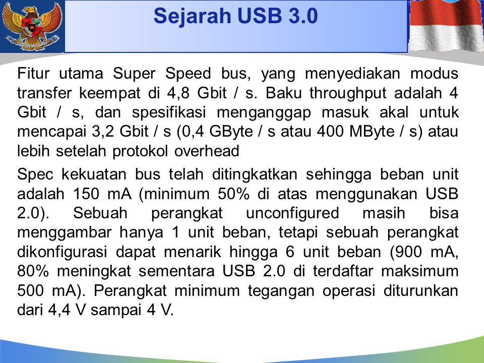 Sejarah USB 3.0 Fitur utama Super Speed bus, yang menyediakan modus transfer keempat di 4,8 Gbit / s. Baku throughput adalah 4 Gbit / s, dan spesifika