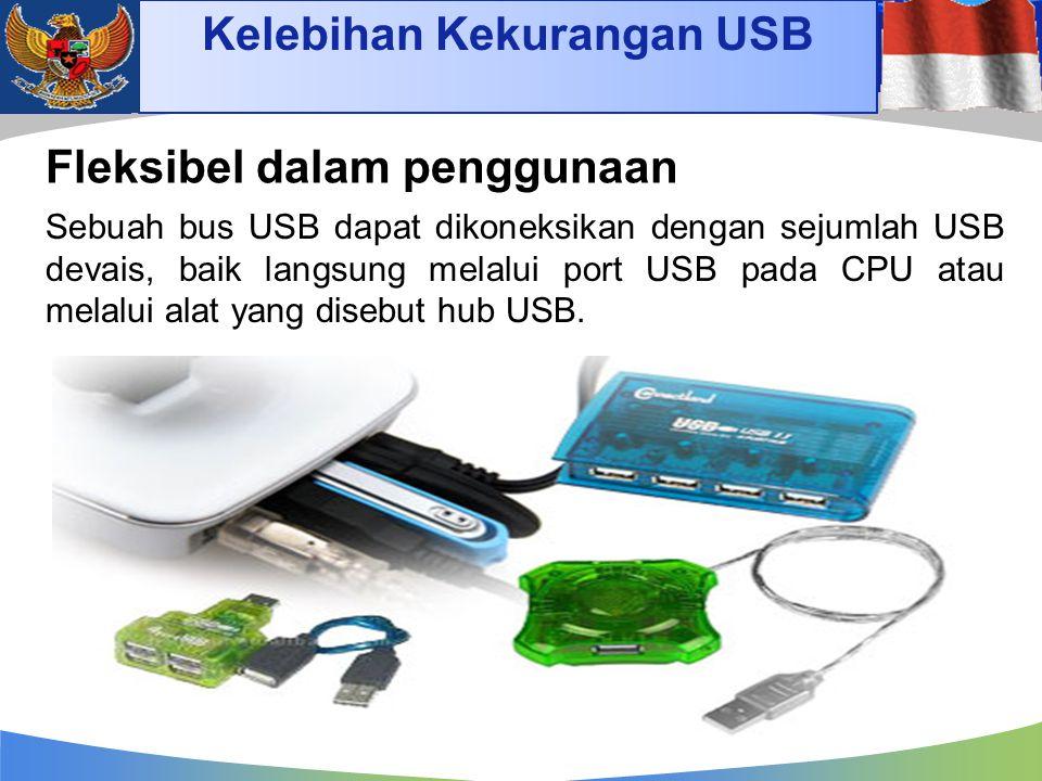 Fleksibel dalam penggunaan Sebuah bus USB dapat dikoneksikan dengan sejumlah USB devais, baik langsung melalui port USB pada CPU atau melalui alat yan