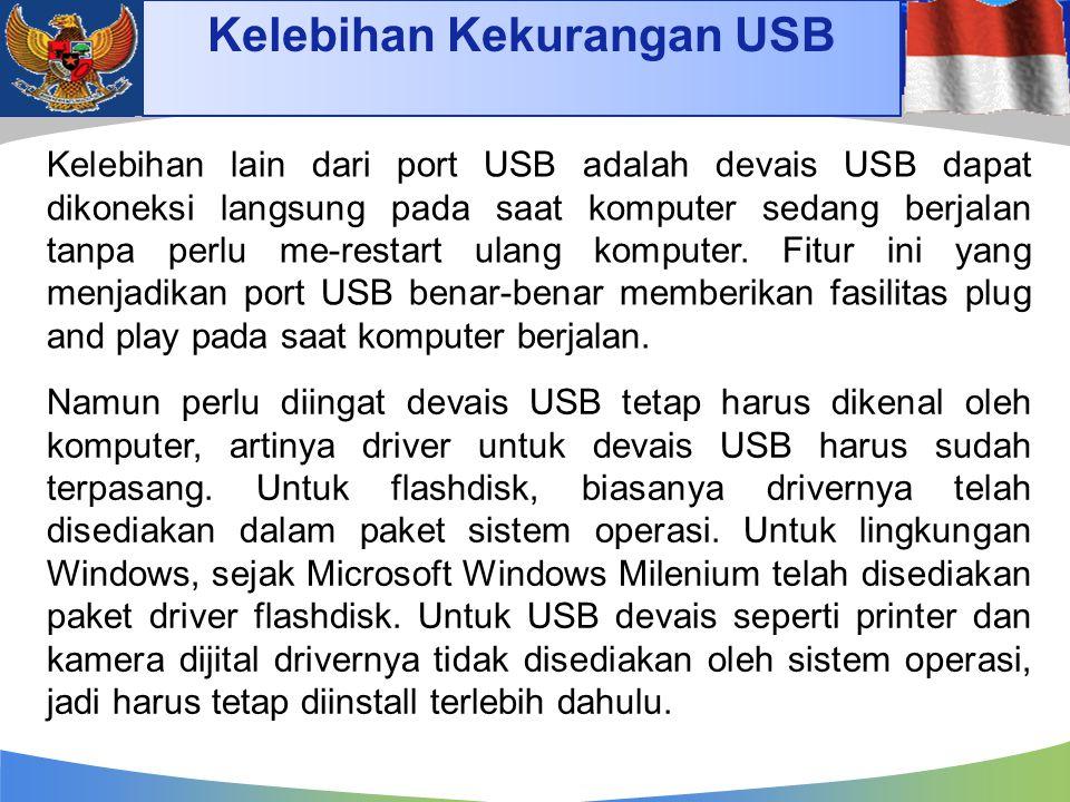 Kelebihan Kekurangan USB Kelebihan lain dari port USB adalah devais USB dapat dikoneksi langsung pada saat komputer sedang berjalan tanpa perlu me-res