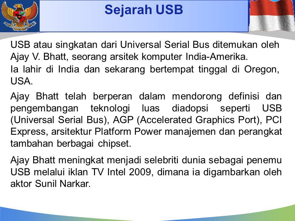 Sejarah USB USB atau singkatan dari Universal Serial Bus ditemukan oleh Ajay V. Bhatt, seorang arsitek komputer India-Amerika. Ia lahir di India dan s