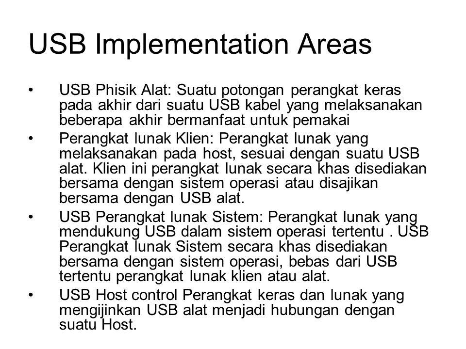USB Implementation Areas USB Phisik Alat: Suatu potongan perangkat keras pada akhir dari suatu USB kabel yang melaksanakan beberapa akhir bermanfaat untuk pemakai Perangkat lunak Klien: Perangkat lunak yang melaksanakan pada host, sesuai dengan suatu USB alat.
