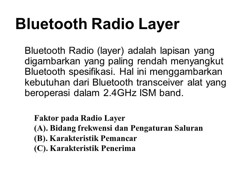 Bluetooth Radio Layer Bluetooth Radio (layer) adalah lapisan yang digambarkan yang paling rendah menyangkut Bluetooth spesifikasi.