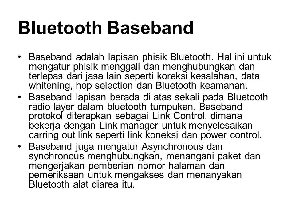 Bluetooth Baseband Baseband adalah lapisan phisik Bluetooth.