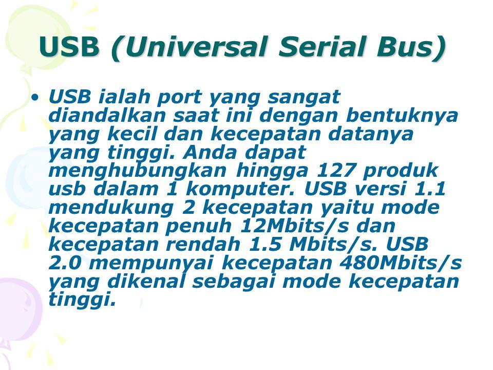 USB (Universal Serial Bus) USB ialah port yang sangat diandalkan saat ini dengan bentuknya yang kecil dan kecepatan datanya yang tinggi.