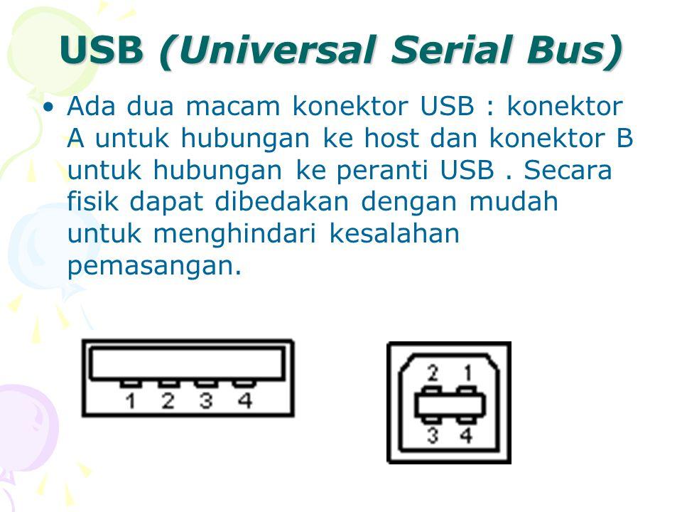 USB (Universal Serial Bus) Ada dua macam konektor USB : konektor A untuk hubungan ke host dan konektor B untuk hubungan ke peranti USB.