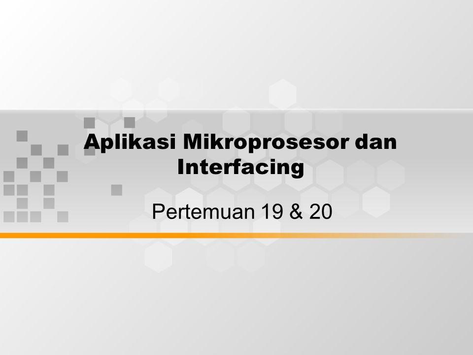 Aplikasi Mikroprosesor dan Interfacing Pertemuan 19 & 20