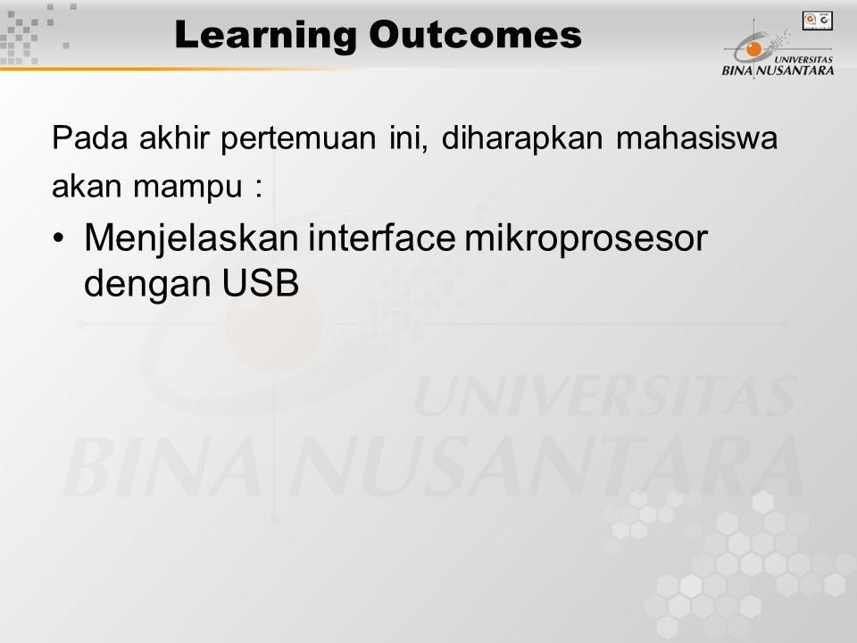 Learning Outcomes Pada akhir pertemuan ini, diharapkan mahasiswa akan mampu : Menjelaskan interface mikroprosesor dengan USB