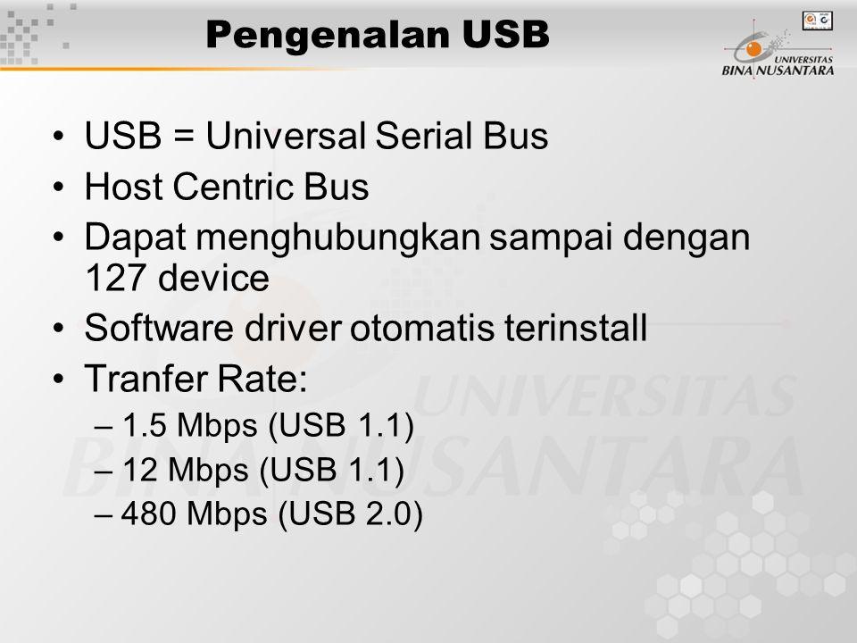 Pengenalan USB USB = Universal Serial Bus Host Centric Bus Dapat menghubungkan sampai dengan 127 device Software driver otomatis terinstall Tranfer Ra