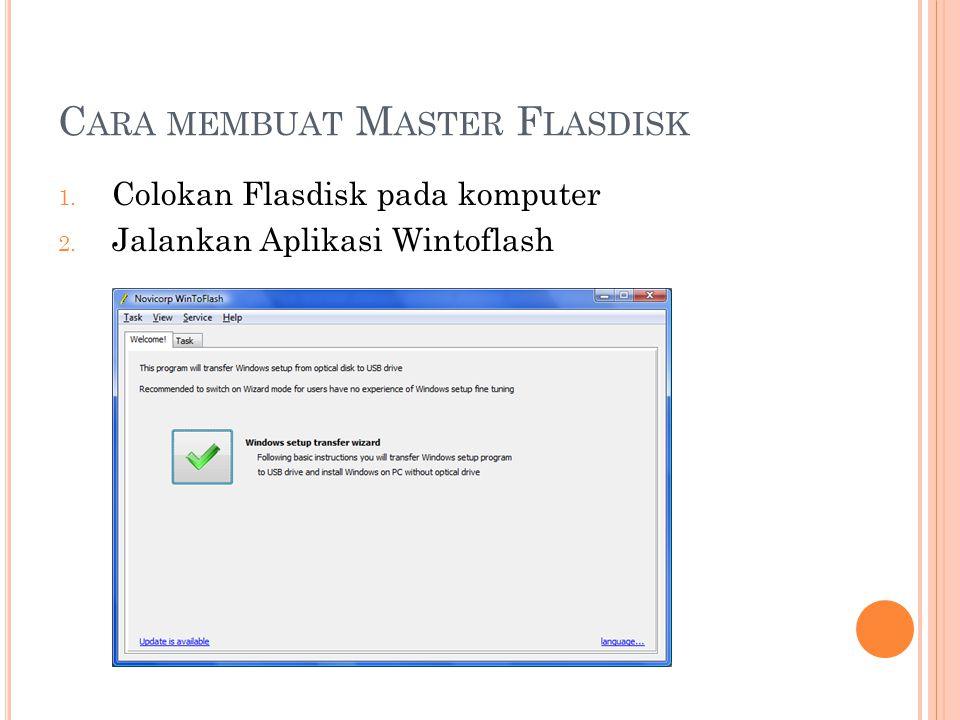C ARA MEMBUAT M ASTER F LASDISK 1. Colokan Flasdisk pada komputer 2. Jalankan Aplikasi Wintoflash