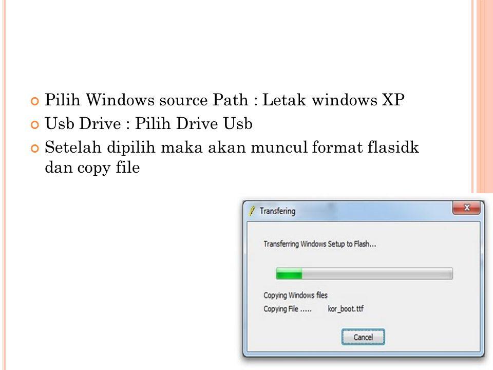 Pilih Windows source Path : Letak windows XP Usb Drive : Pilih Drive Usb Setelah dipilih maka akan muncul format flasidk dan copy file