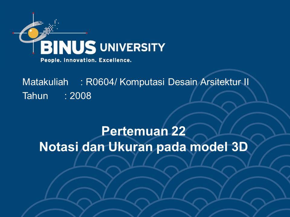 Matakuliah: R0604/ Komputasi Desain Arsitektur II Tahun: 2008 Pertemuan 22 Notasi dan Ukuran pada model 3D