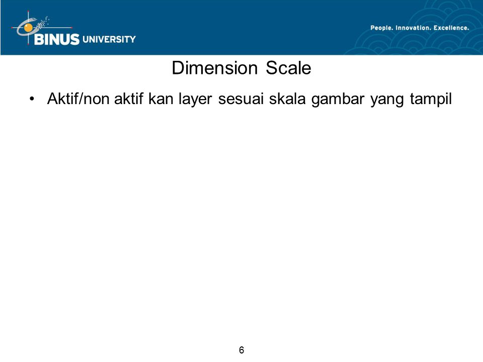 6 Dimension Scale Aktif/non aktif kan layer sesuai skala gambar yang tampil