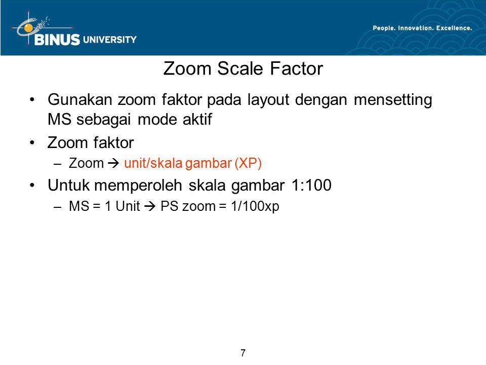 7 Zoom Scale Factor Gunakan zoom faktor pada layout dengan mensetting MS sebagai mode aktif Zoom faktor –Zoom  unit/skala gambar (XP) Untuk memperoleh skala gambar 1:100 –MS = 1 Unit  PS zoom = 1/100xp