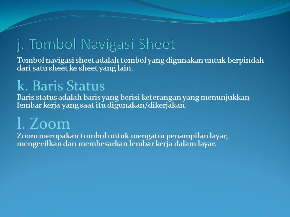 Tombol navigasi sheet adalah tombol yang digunakan untuk berpindah dari satu sheet ke sheet yang lain. k. Baris Status Baris status adalah baris yang