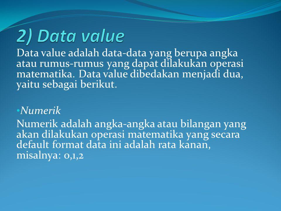 Data value adalah data-data yang berupa angka atau rumus-rumus yang dapat dilakukan operasi matematika. Data value dibedakan menjadi dua, yaitu sebaga