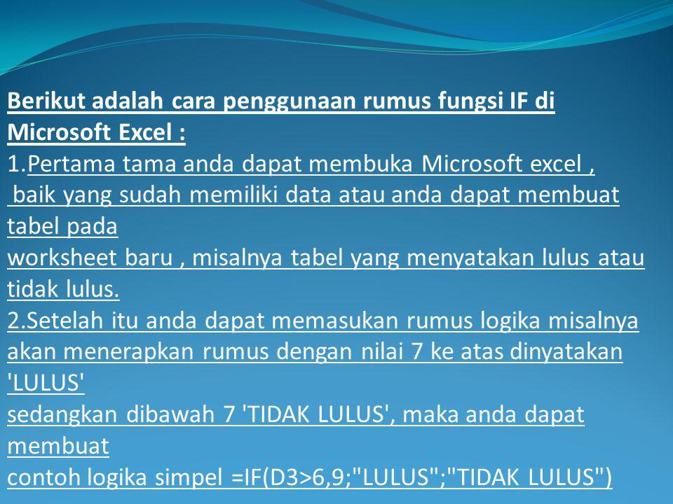 Berikut adalah cara penggunaan rumus fungsi IF di Microsoft Excel : 1.Pertama tama anda dapat membuka Microsoft excel, baik yang sudah memiliki data a