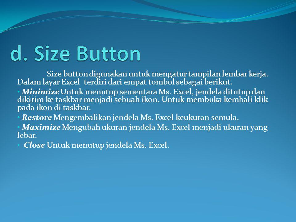 Size button digunakan untuk mengatur tampilan lembar kerja. Dalam layar Excel terdiri dari empat tombol sebagai berikut. Minimize Untuk menutup sement