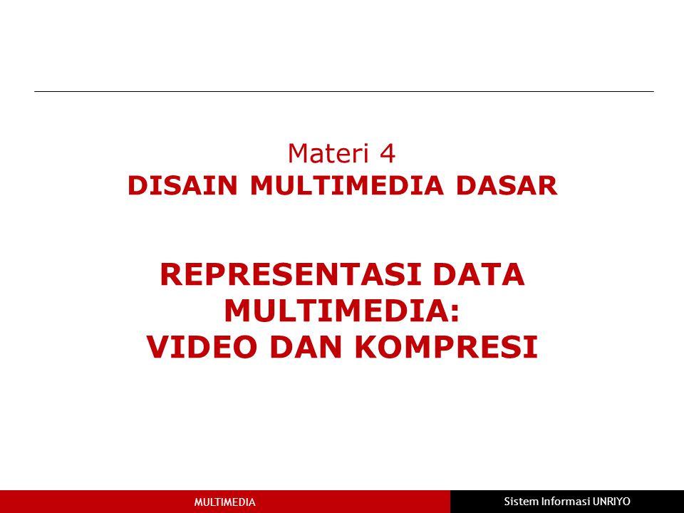 MULTIMEDIA Sistem Informasi UNRIYO Materi 4 DISAIN MULTIMEDIA DASAR REPRESENTASI DATA MULTIMEDIA: VIDEO DAN KOMPRESI