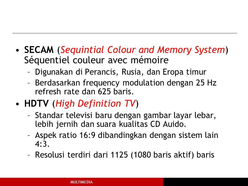 MULTIMEDIA SECAM (Sequintial Colour and Memory System) Séquentiel couleur avec mémoire –Digunakan di Perancis, Rusia, dan Eropa timur –Berdasarkan frequency modulation dengan 25 Hz refresh rate dan 625 baris.
