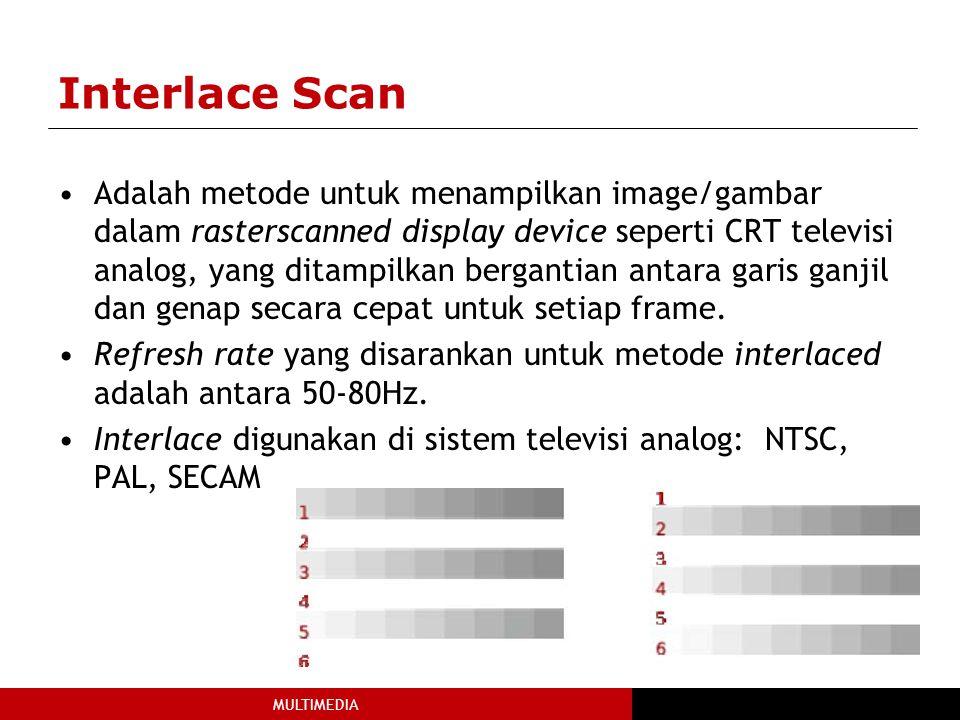 MULTIMEDIA Interlace Scan Adalah metode untuk menampilkan image/gambar dalam rasterscanned display device seperti CRT televisi analog, yang ditampilkan bergantian antara garis ganjil dan genap secara cepat untuk setiap frame.