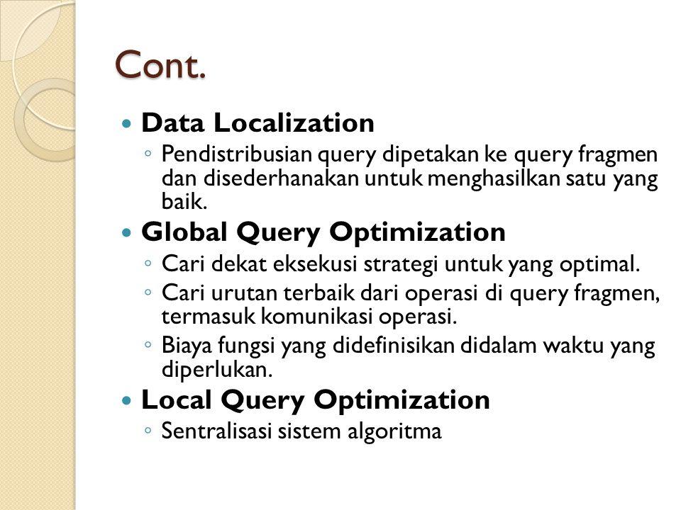 Cont. Data Localization ◦ Pendistribusian query dipetakan ke query fragmen dan disederhanakan untuk menghasilkan satu yang baik. Global Query Optimiza